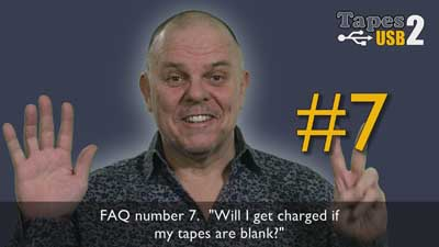 FAQ 7 Will I get charged if my tapes are blank